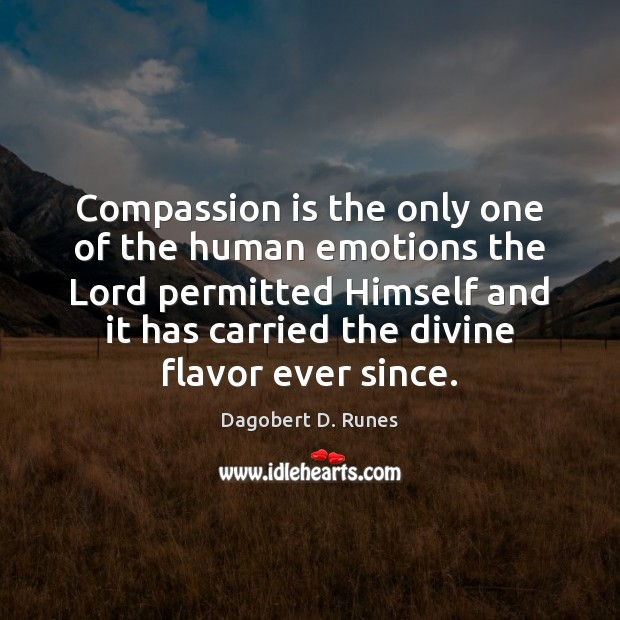 Compassion is the only one of the human emotions the Lord permitted Compassion Quotes Image