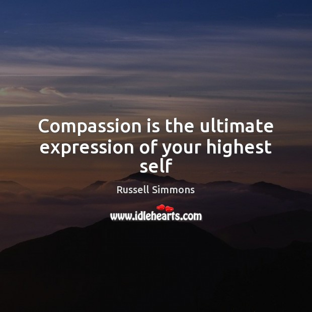 Compassion is the ultimate expression of your highest self Compassion Quotes Image