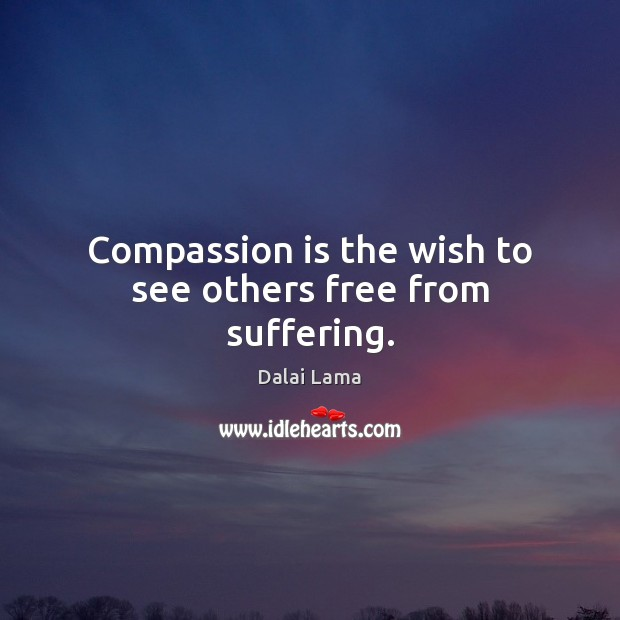 Compassion is the wish to see others free from suffering. Image