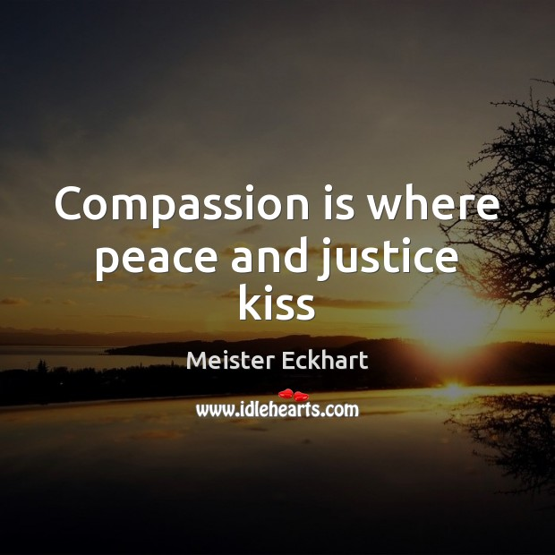 Compassion is where peace and justice kiss Compassion Quotes Image