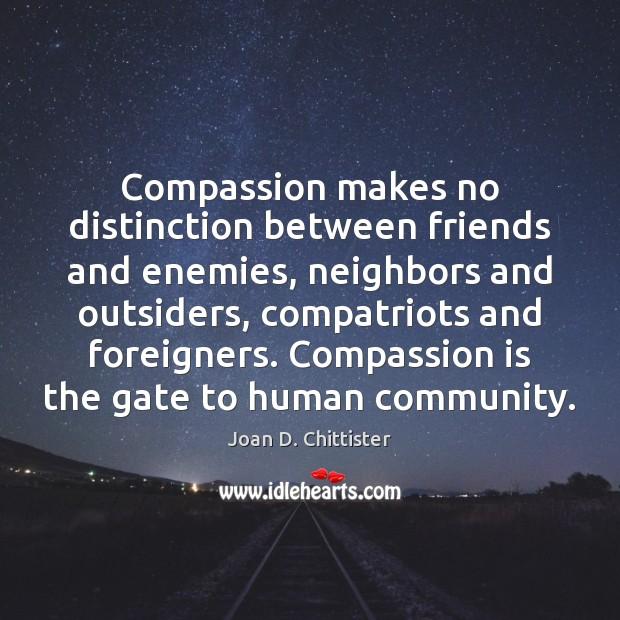 Image, Compassion makes no distinction between friends and enemies, neighbors and outsiders, compatriots