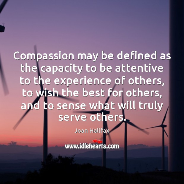 Image, Compassion may be defined as the capacity to be attentive to the