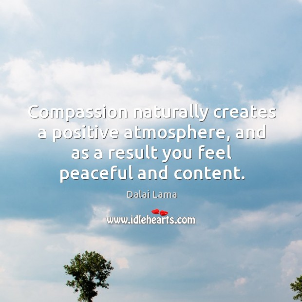 Compassion naturally creates a positive atmosphere, and as a result you feel Image