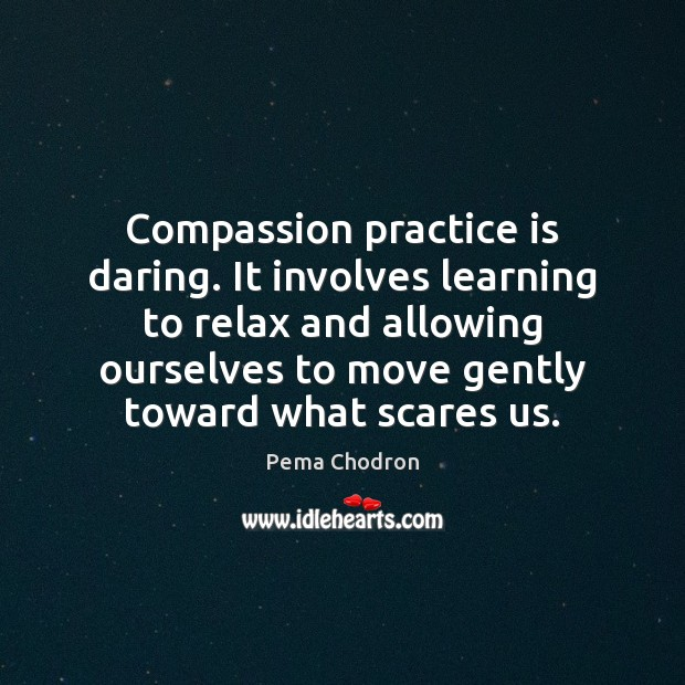 Image, Compassion practice is daring. It involves learning to relax and allowing ourselves