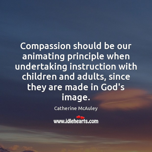 Compassion should be our animating principle when undertaking instruction with children and Image