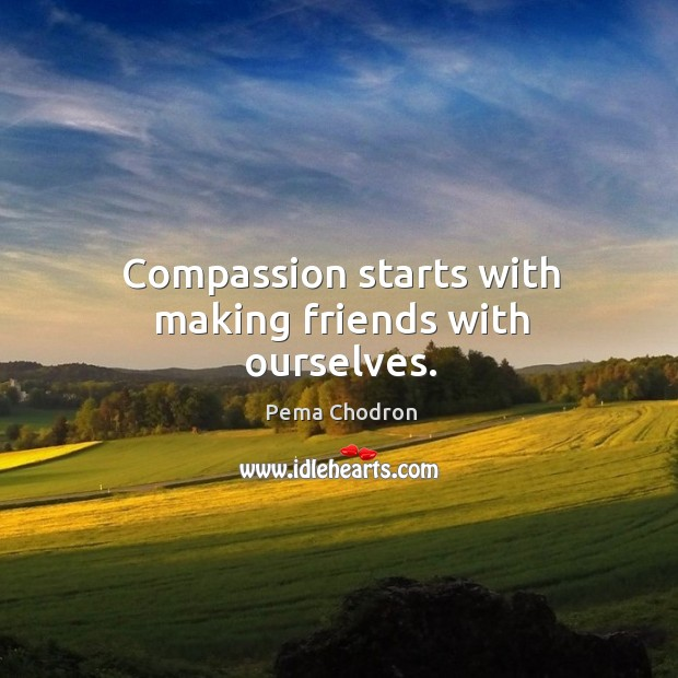 Image, Compassion starts with making friends with ourselves.