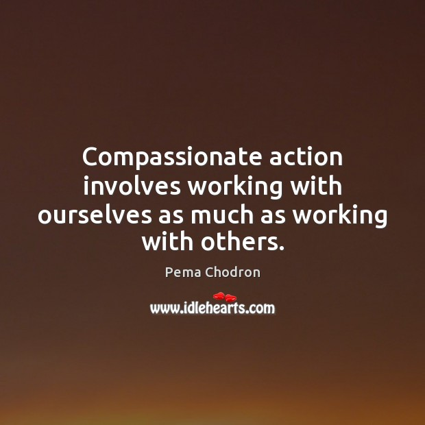 Image, Compassionate action involves working with ourselves as much as working with others.