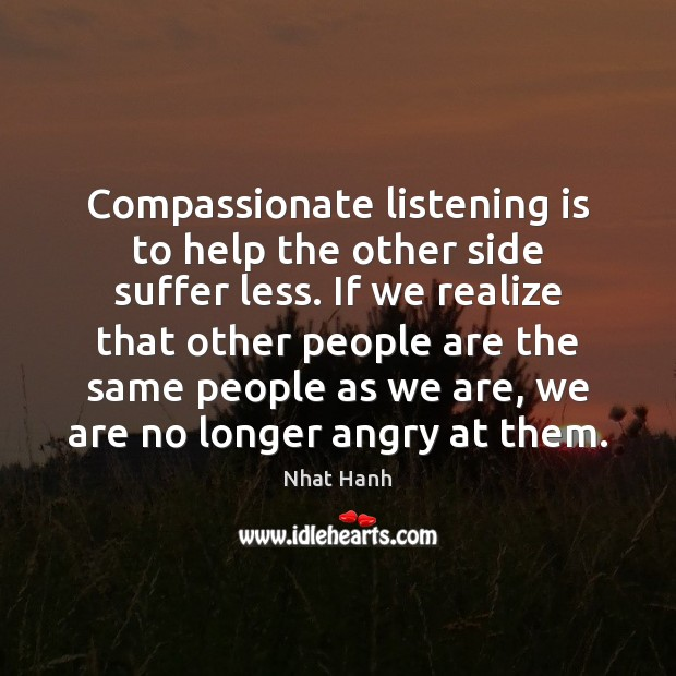 Compassionate listening is to help the other side suffer less. If we Image