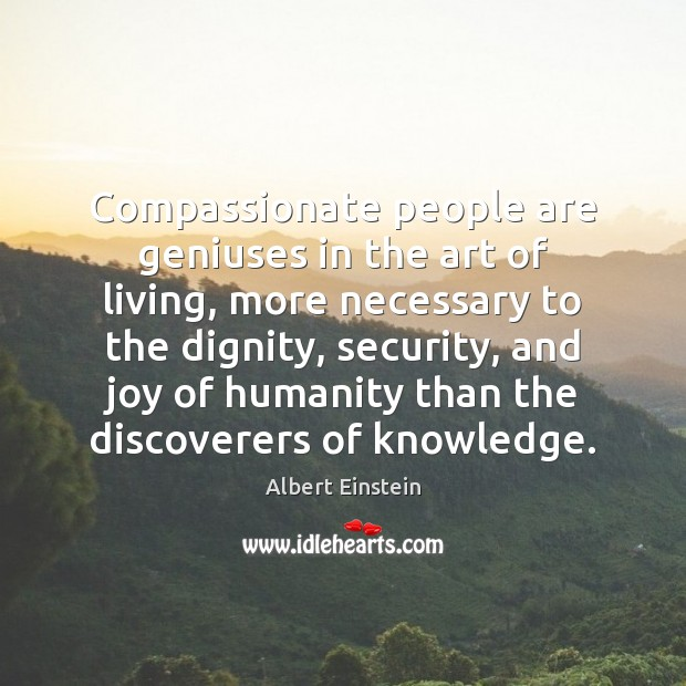 Compassionate people are geniuses in the art of living, more necessary to Image