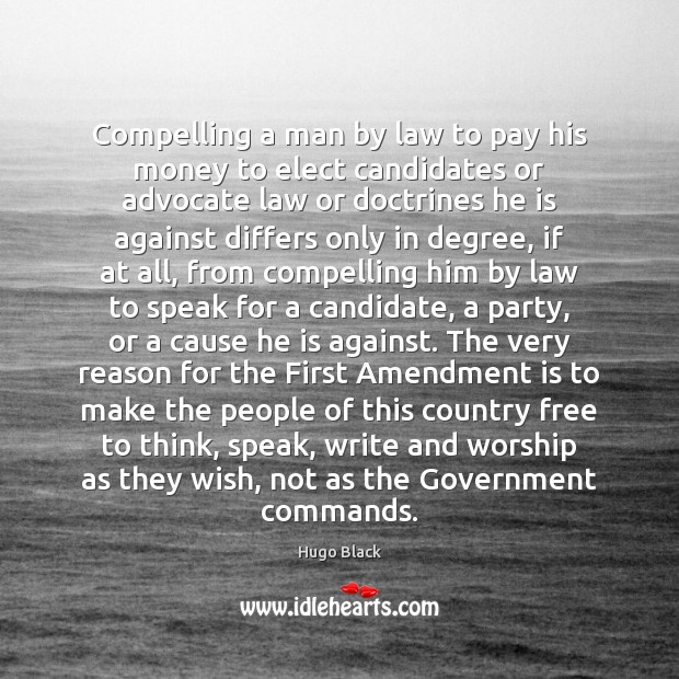 Compelling a man by law to pay his money to elect candidates Government Quotes Image