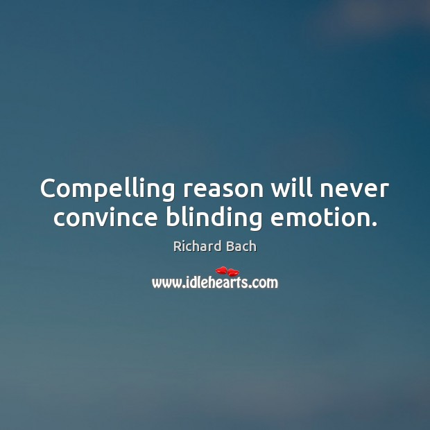 Image, Compelling reason will never convince blinding emotion.