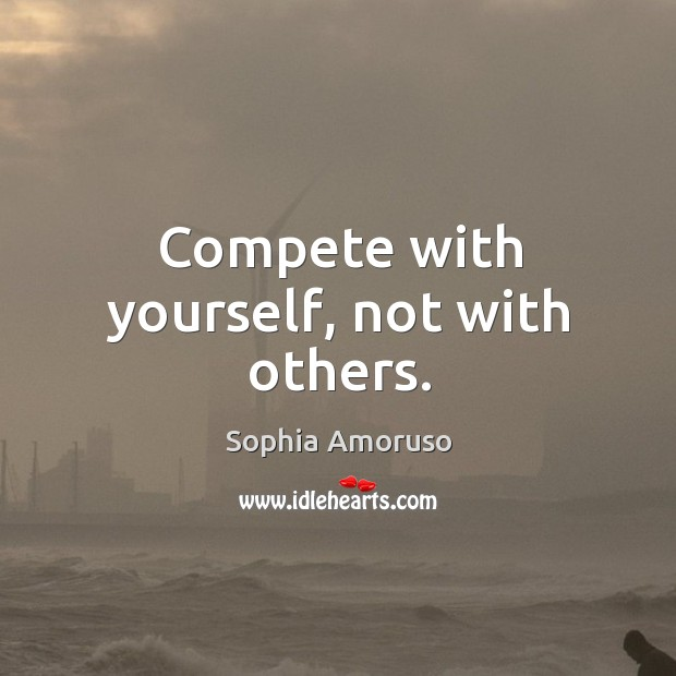 Compete with yourself, not with others. Image