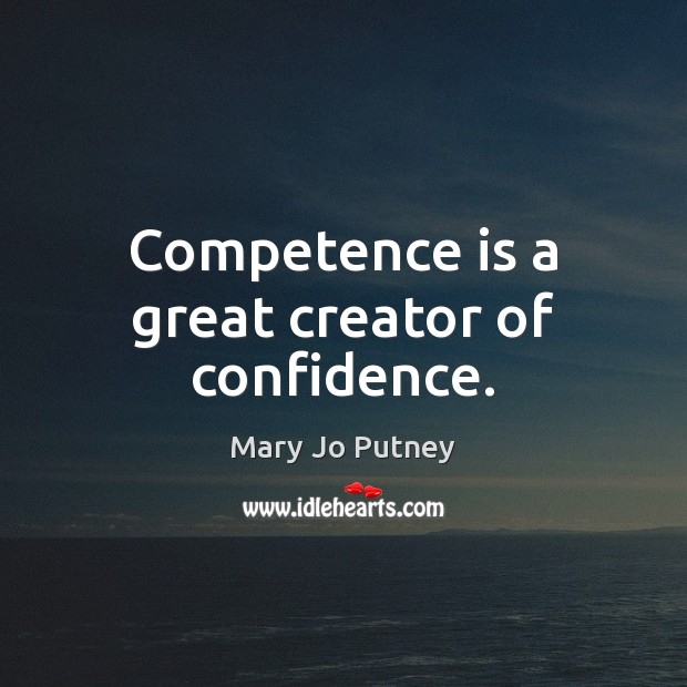 Image, Competence is a great creator of confidence.