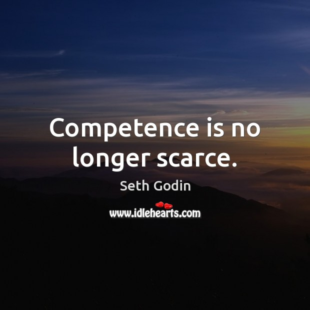 Competence is no longer scarce. Image