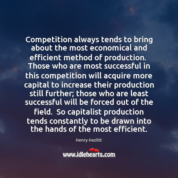 Competition always tends to bring about the most economical and efficient method Image