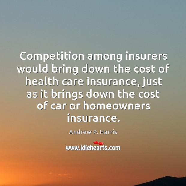 Image, Competition among insurers would bring down the cost of health care insurance
