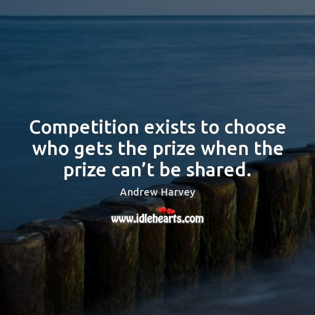 Image, Competition exists to choose who gets the prize when the prize can't be shared.