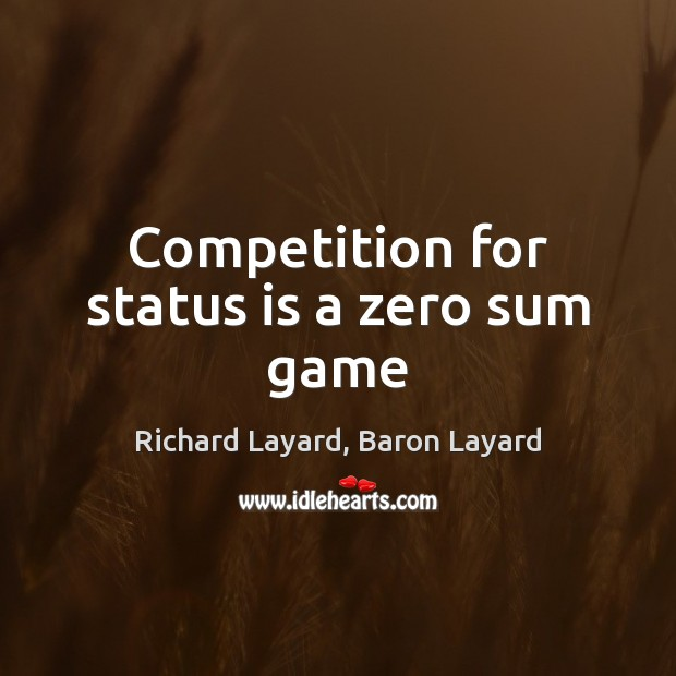 Competition for status is a zero sum game Image