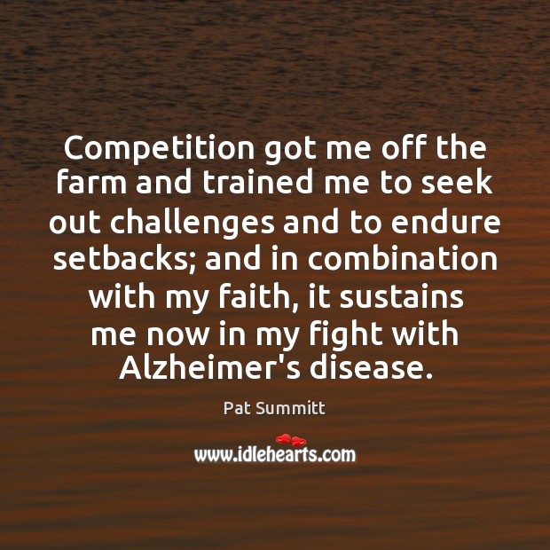 Competition got me off the farm and trained me to seek out Farm Quotes Image