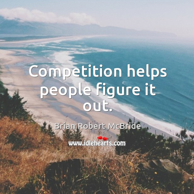 Image, Competition helps people figure it out.