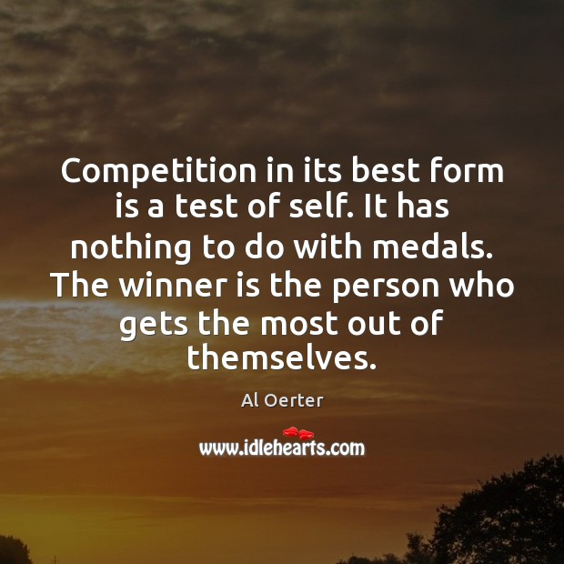 Image, Competition in its best form is a test of self. It has