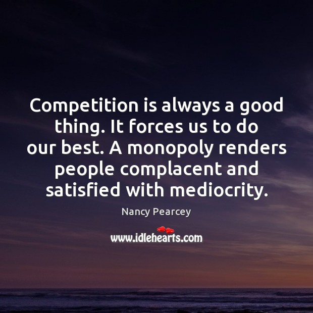 Competition is always a good thing. It forces us to do our Image