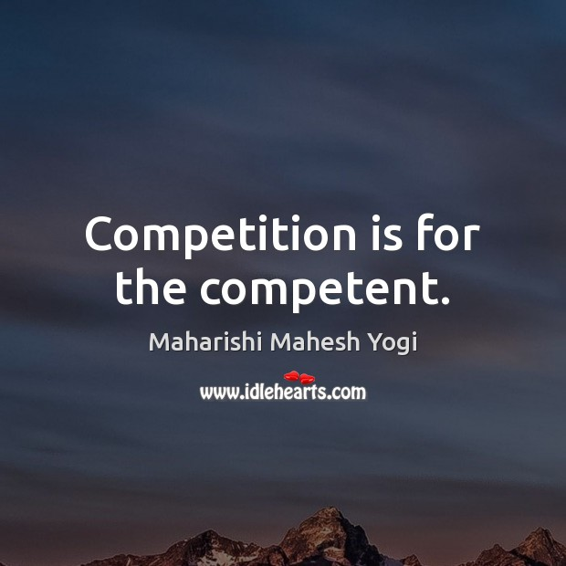 Competition is for the competent. Image