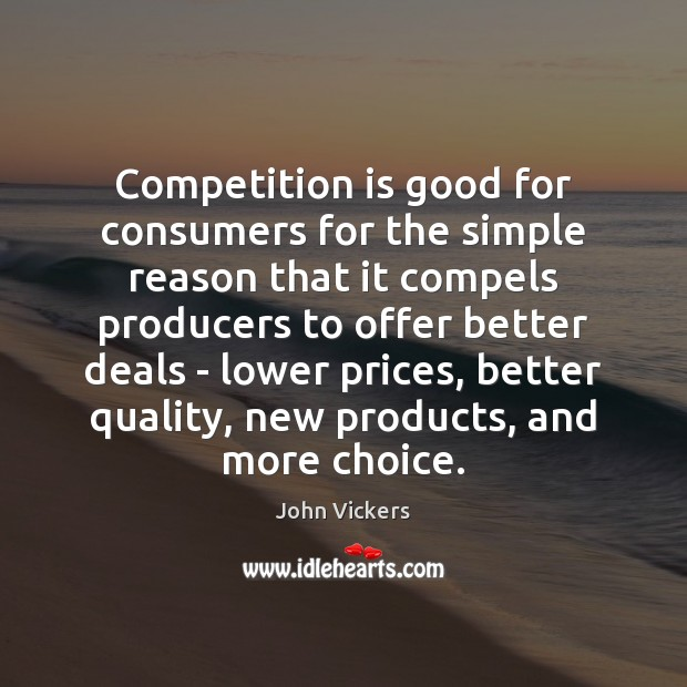 Image, Competition is good for consumers for the simple reason that it compels