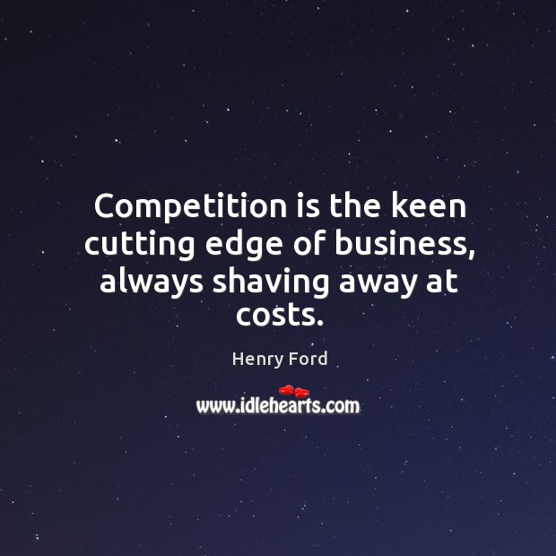 Competition is the keen cutting edge of business, always shaving away at costs. Image
