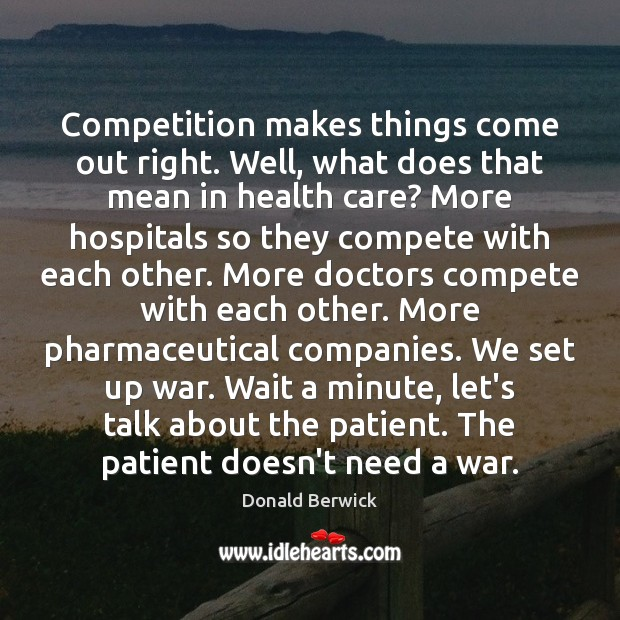 Competition makes things come out right. Well, what does that mean in Patient Quotes Image