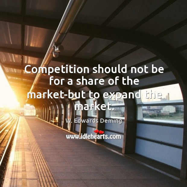 Image, Competition should not be for a share of the market-but to expand the market.
