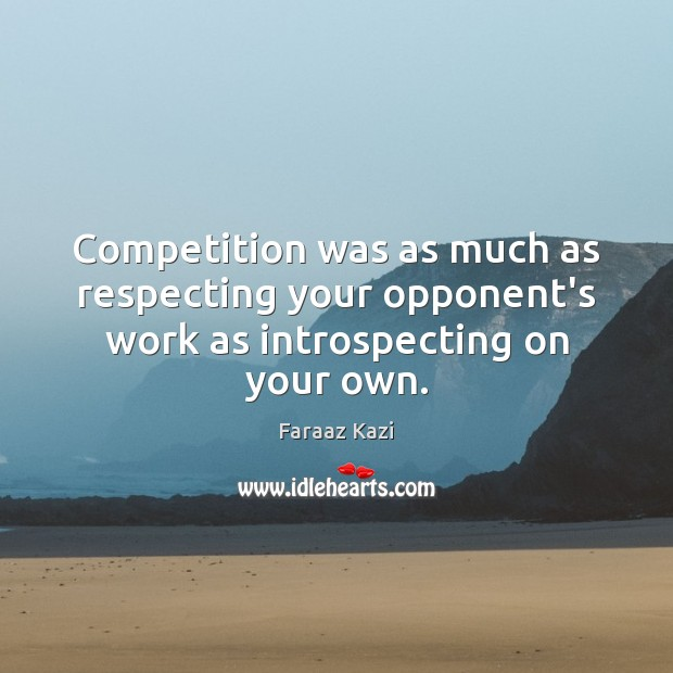 Competition was as much as respecting your opponent's work as introspecting on your own. Image
