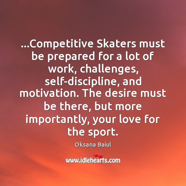 Image, …Competitive Skaters must be prepared for a lot of work, challenges, self-discipline,