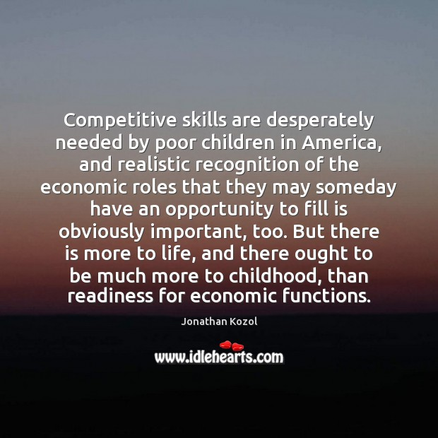 Competitive skills are desperately needed by poor children in America, and realistic Jonathan Kozol Picture Quote