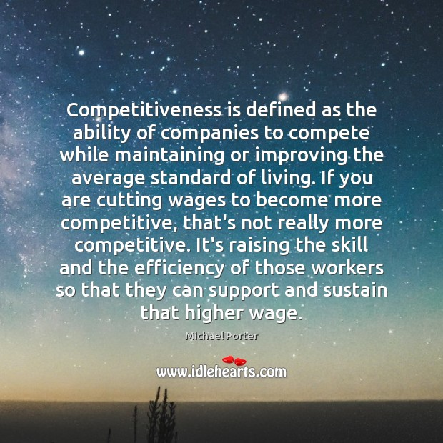 Competitiveness is defined as the ability of companies to compete while maintaining Michael Porter Picture Quote
