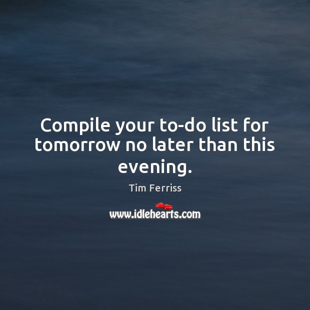 Image, Compile your to-do list for tomorrow no later than this evening.