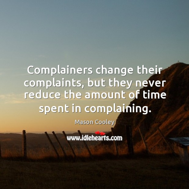 Complainers change their complaints, but they never reduce the amount of time spent in complaining. Image