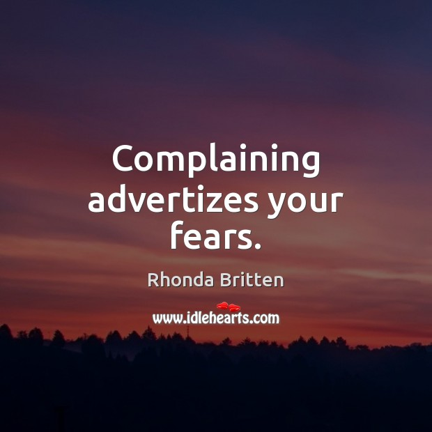 Image, Complaining advertizes your fears.