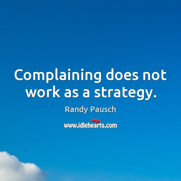 Complaining does not work as a strategy. Image