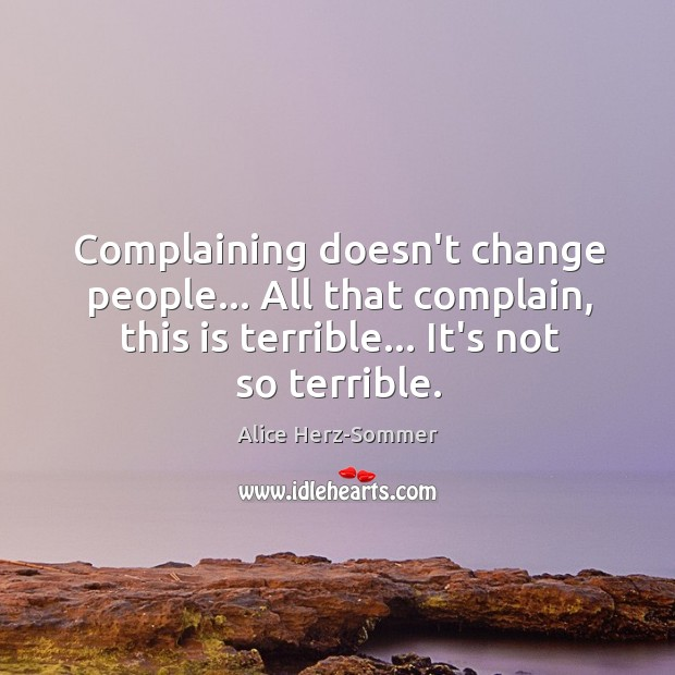 Complaining doesn't change people… All that complain, this is terrible… It's not Image