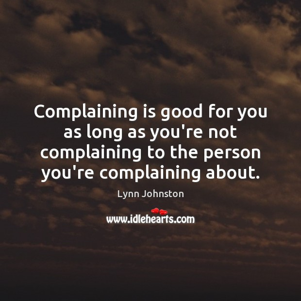 Image, Complaining is good for you as long as you're not complaining to