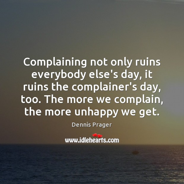 Image, Complaining not only ruins everybody else's day, it ruins the complainer's day,