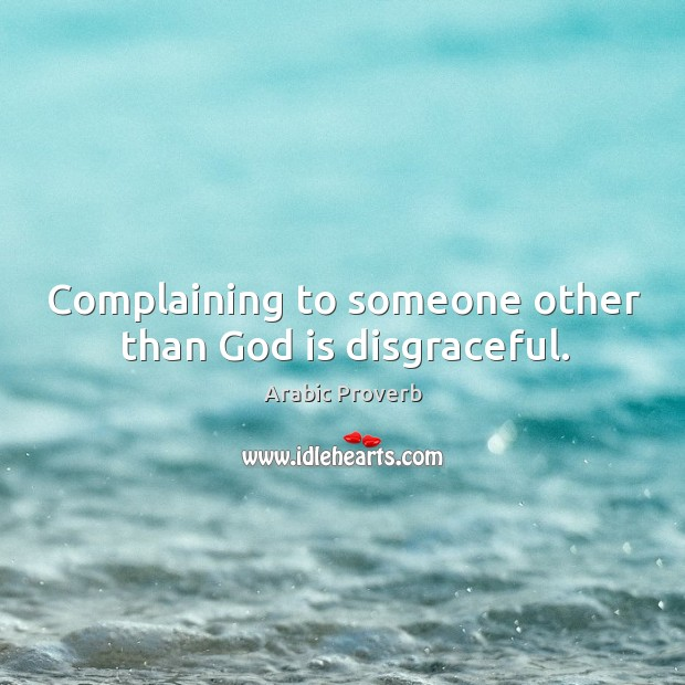 Complaining to someone other than God is disgraceful. Arabic Proverbs Image
