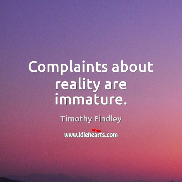 Complaints about reality are immature. Image