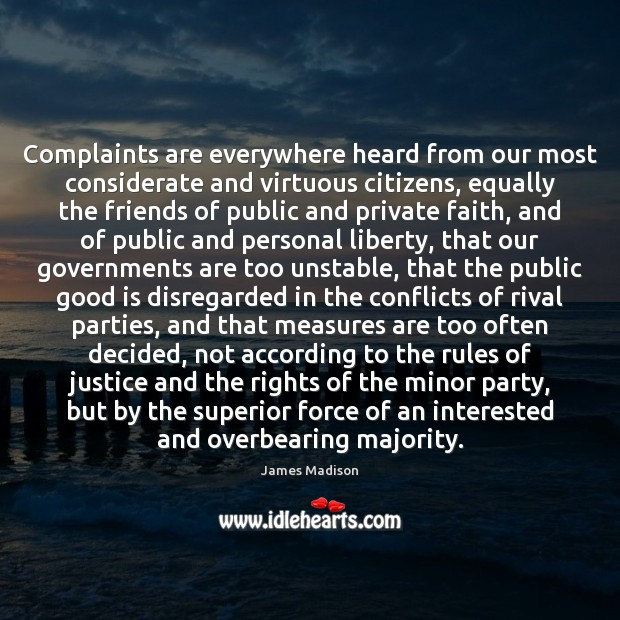 Complaints are everywhere heard from our most considerate and virtuous citizens, equally James Madison Picture Quote