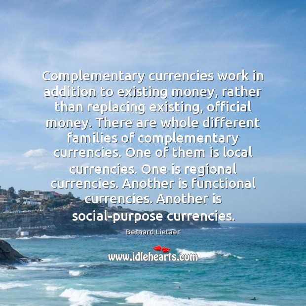 Image, Complementary currencies work in addition to existing money, rather than replacing existing,