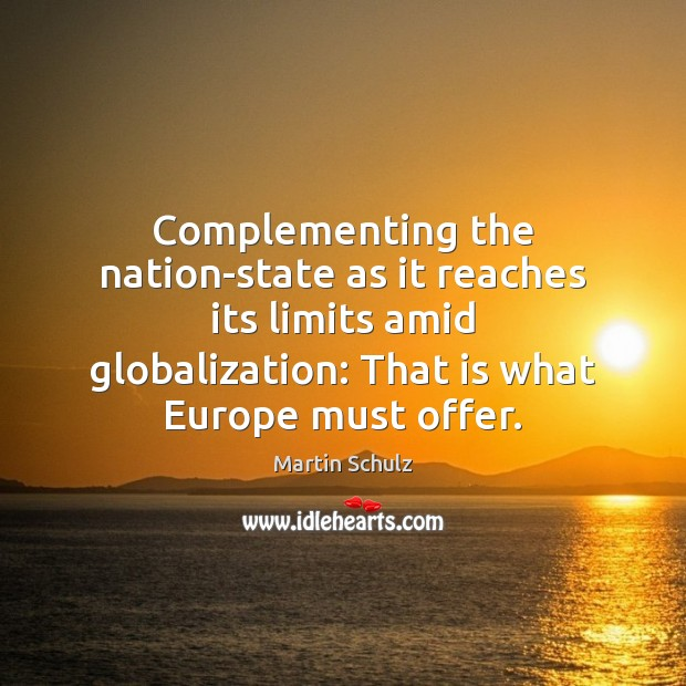 Complementing the nation-state as it reaches its limits amid globalization: That is Martin Schulz Picture Quote