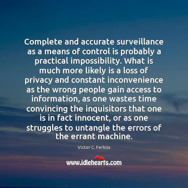 Complete and accurate surveillance as a means of control is probably a Image