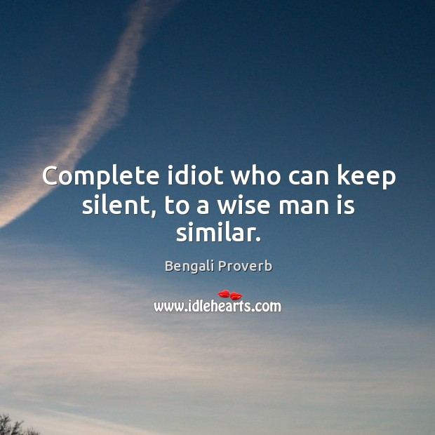 Complete idiot who can keep silent, to a wise man is similar. Bengali Proverbs Image