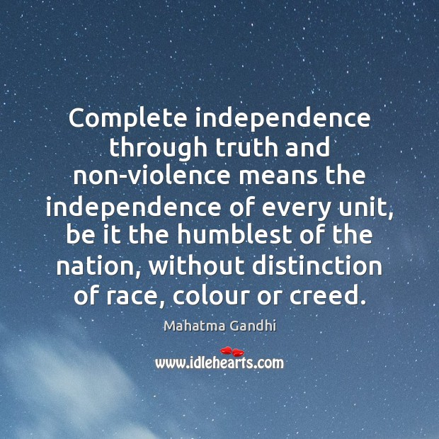 Image, Complete independence through truth and non-violence means the independence of every unit,